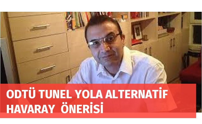 ODTÜ TUNEL YOLA ALTERNATİF HAVARAY  ÖNERİSİ