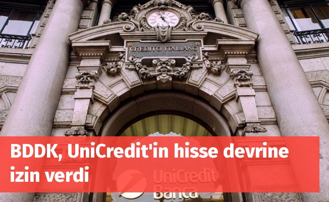 BDDK, UniCredit'in hisse devrine izin verdi